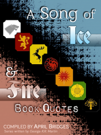 Book cover for a compilation of quotes that I put together for the A Song of Ice and Fire book series, written by George R.R. Martin.